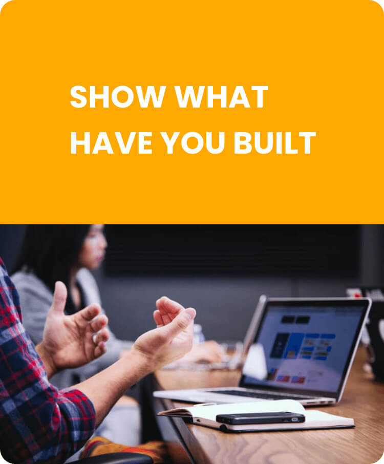 Show what you have built